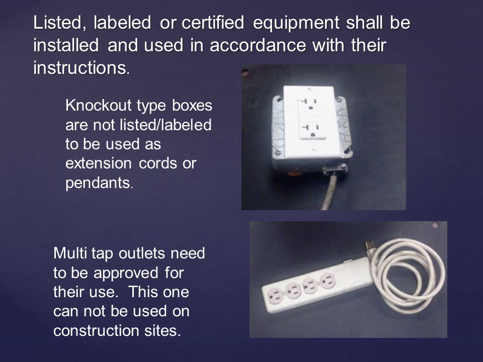 Listed, labeled or certified equipment shall be installed and used in accordance with their instructions.
