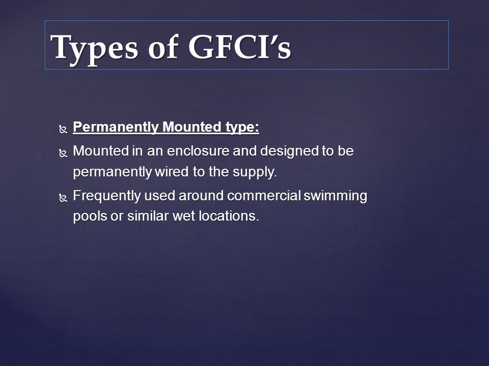 Types of GFCI's Permanently Mounted type: