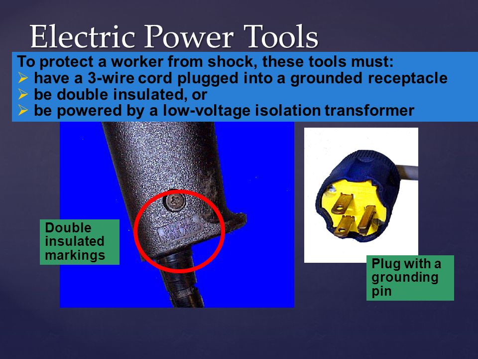Electric Power Tools To Protect A Worker From Shock C These Tools Must A