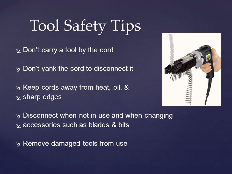 Tool Safety Tips Don't carry a tool by the cord