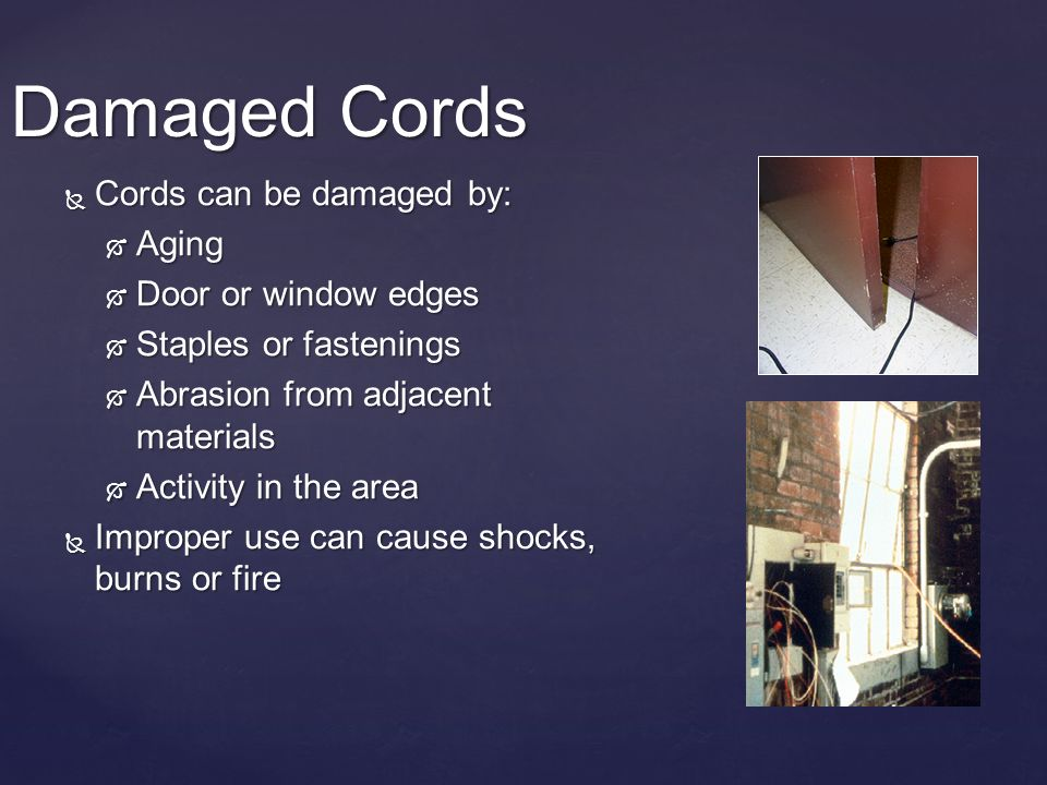 Damaged Cords Cords can be damaged by: Aging Door or window edges