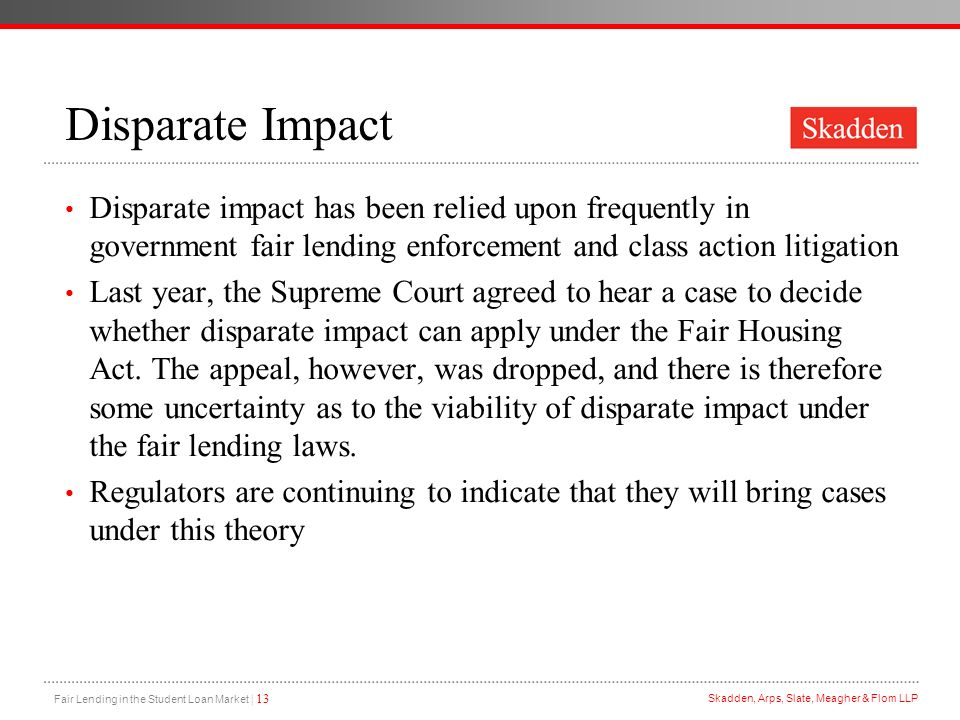 Disparate Impact Disparate impact has been relied upon frequently in government fair lending enforcement and class action litigation.
