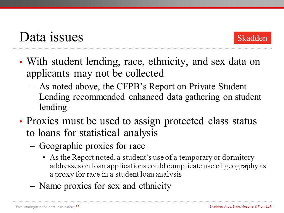 Data issues With student lending, race, ethnicity, and sex data on applicants may not be collected.