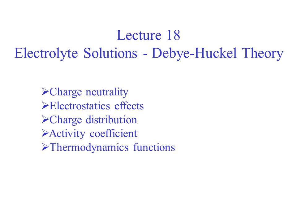 Electrolyte Solutions - Debye-Huckel Theory