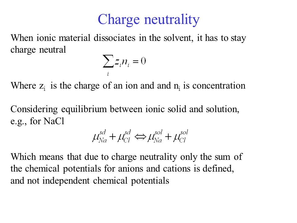Charge neutrality When ionic material dissociates in the solvent, it has to stay charge neutral.