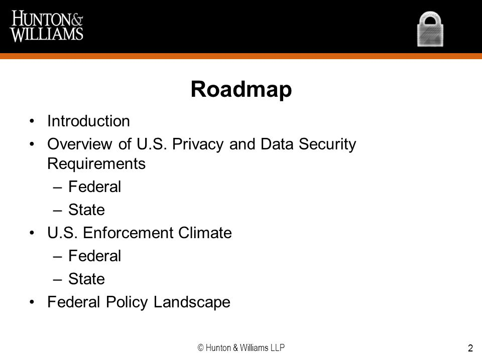 Roadmap Introduction. Overview of U.S. Privacy and Data Security Requirements. Federal. State. U.S. Enforcement Climate.