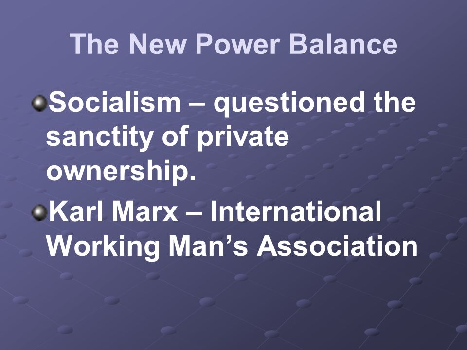 Socialism – questioned the sanctity of private ownership.