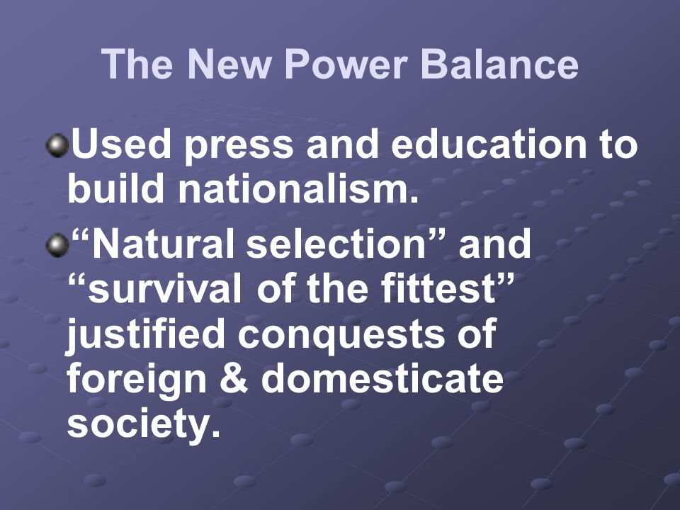 Used press and education to build nationalism.