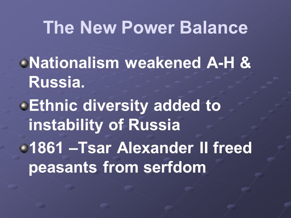 The New Power Balance Nationalism weakened A-H & Russia.