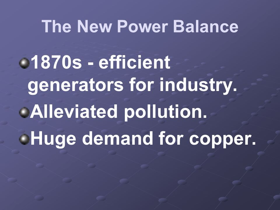 1870s - efficient generators for industry. Alleviated pollution.