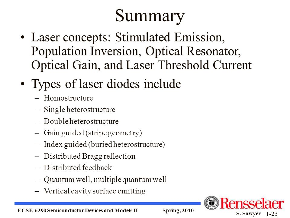 Summary Laser concepts: Stimulated Emission, Population Inversion, Optical Resonator, Optical Gain, and Laser Threshold Current.