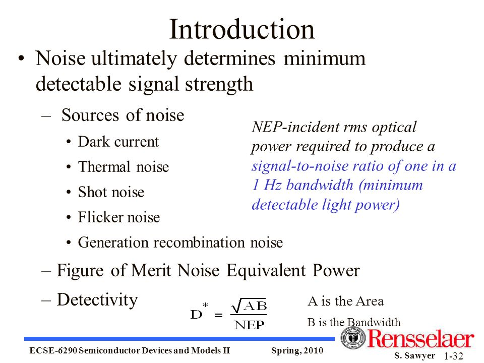 Introduction Noise ultimately determines minimum detectable signal strength. Sources of noise. Dark current.