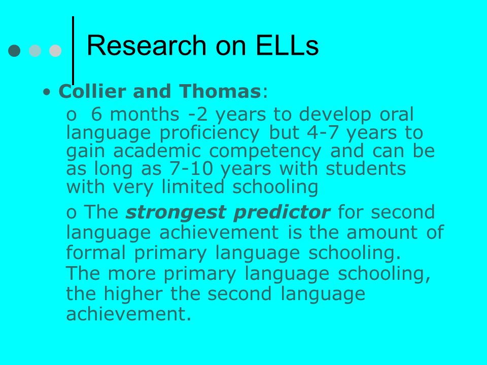 Research on ELLs Collier and Thomas: