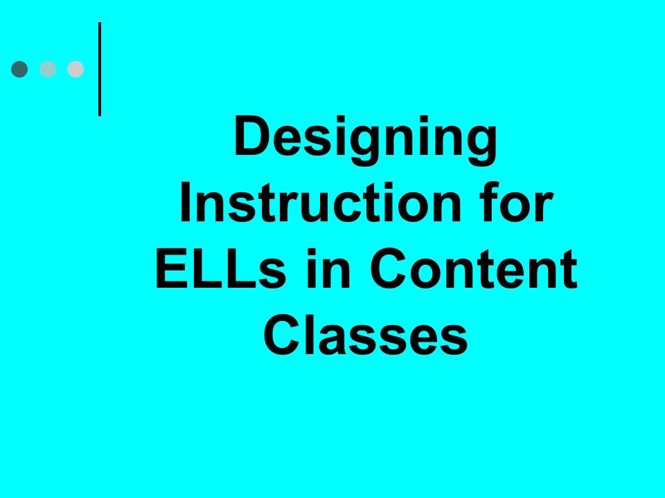 Designing Instruction for ELLs in Content Classes