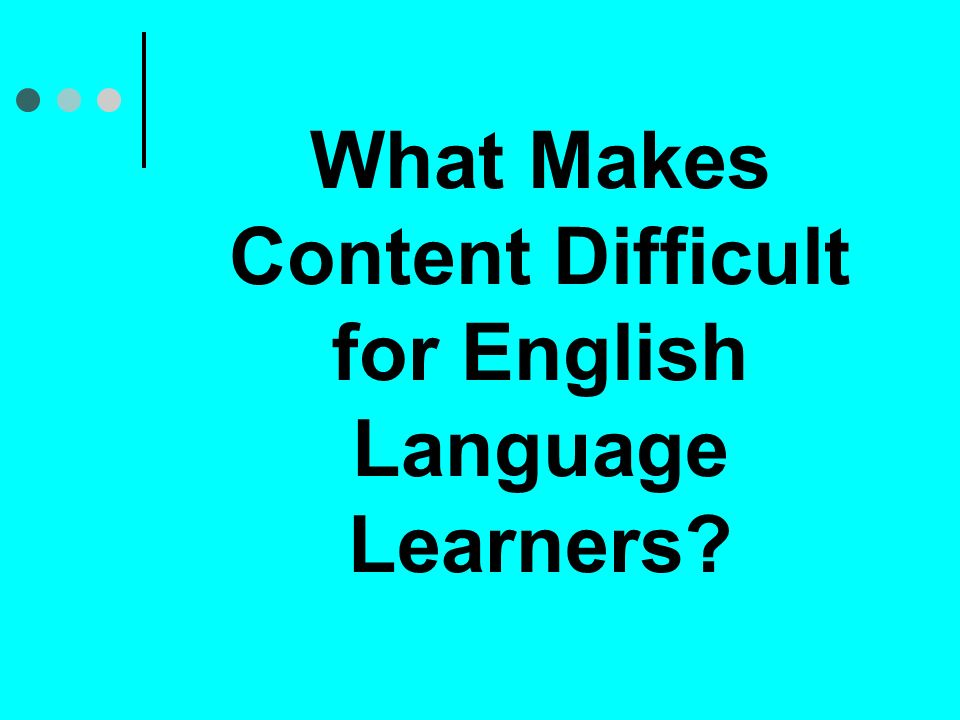What Makes Content Difficult for English Language Learners