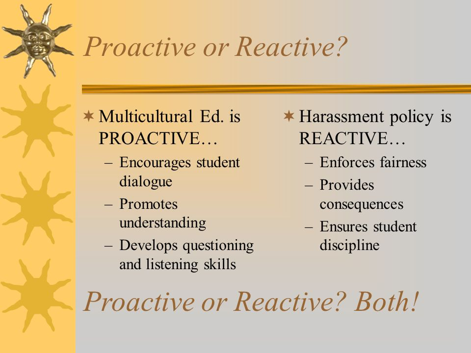 Proactive or Reactive Both!