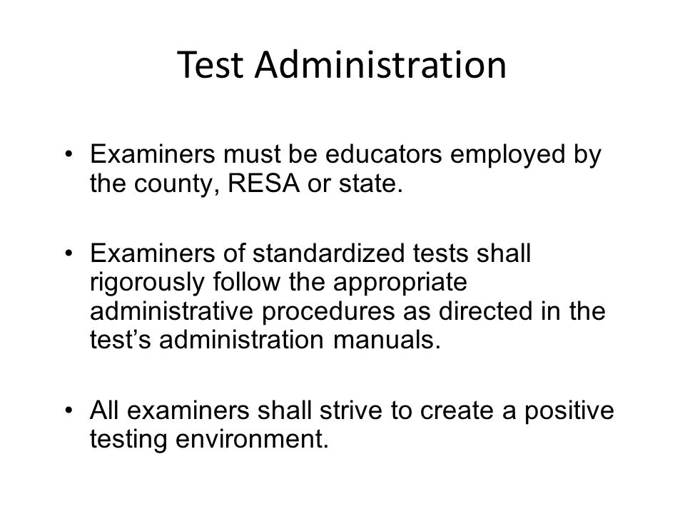 Test Administration Examiners must be educators employed by the county, RESA or state.