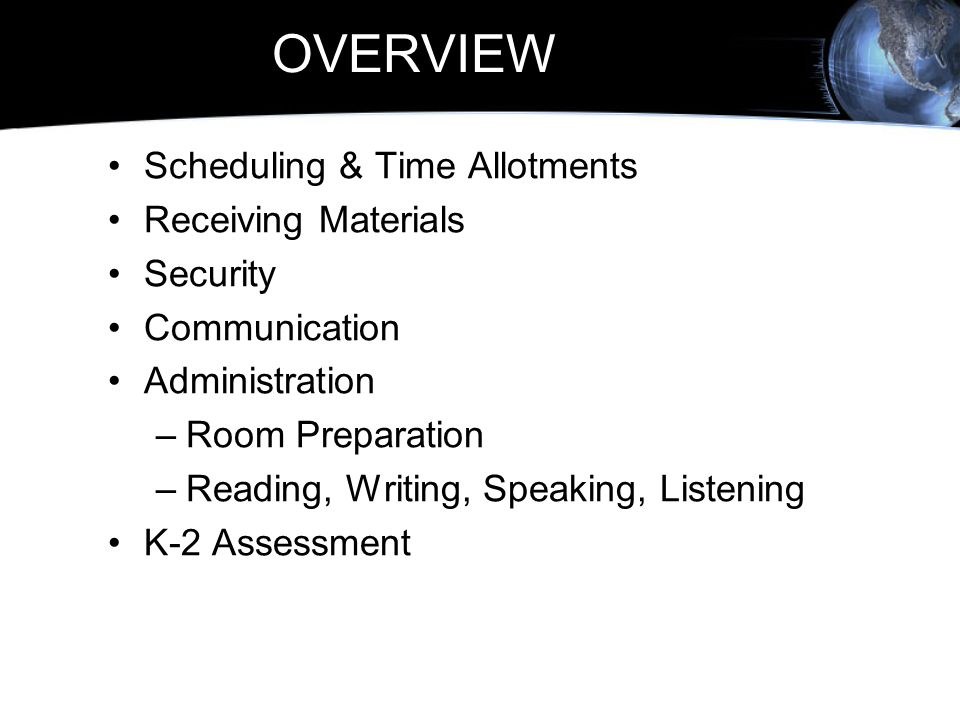 OVERVIEW Scheduling & Time Allotments Receiving Materials Security