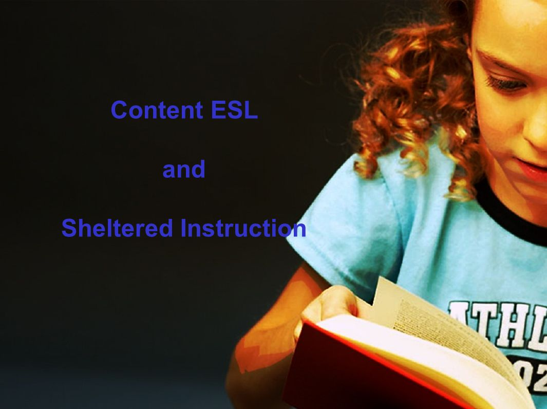Content ESL and Sheltered Instruction