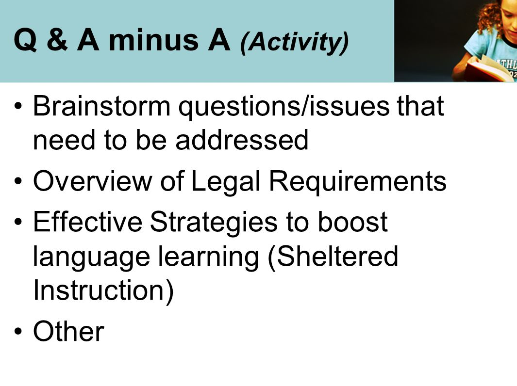 Q & A minus A (Activity) Brainstorm questions/issues that need to be addressed. Overview of Legal Requirements.