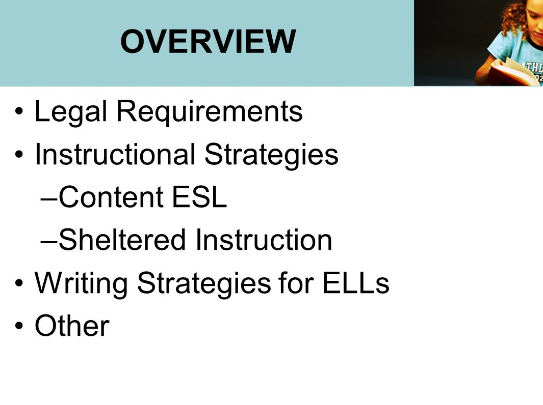 OVERVIEW Legal Requirements Instructional Strategies Content ESL