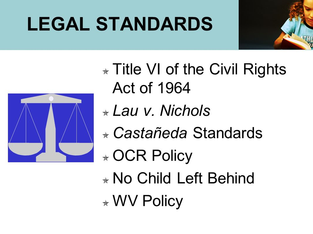 LEGAL STANDARDS Title VI of the Civil Rights Act of 1964