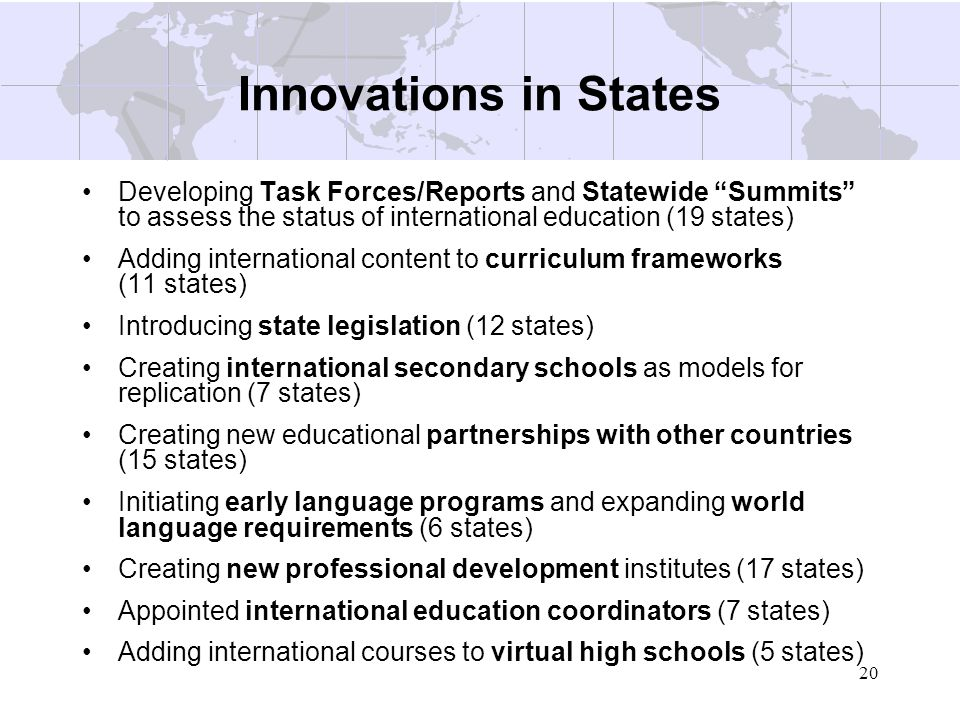 Innovations in StatesDeveloping Task Forces/Reports and Statewide Summits to assess the status of international education (19 states)