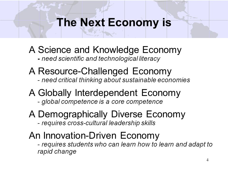 The Next Economy isA Science and Knowledge Economy - need scientific and technological literacy.