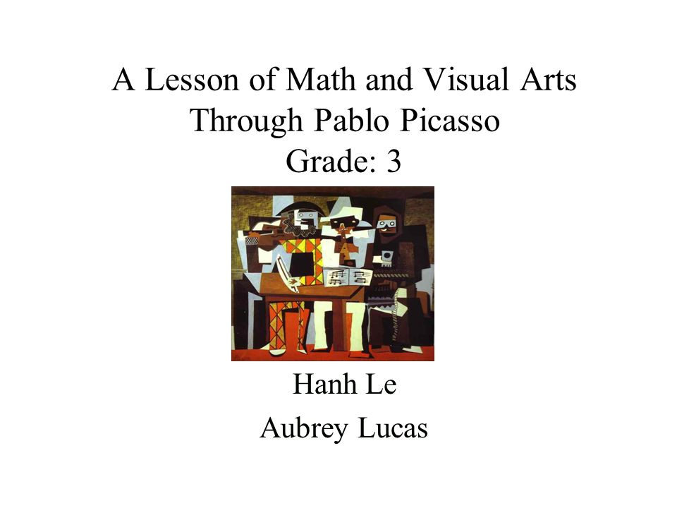 A Lesson of Math and Visual Arts Through Pablo Picasso Grade: 3