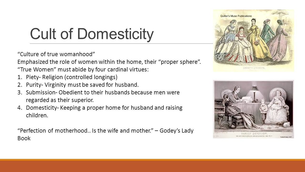 the cult of domesticity and true womanhood Have you ever heard of the cult of domesticity the idea originated in the 19th  century and is centered on defining what true womanhood.