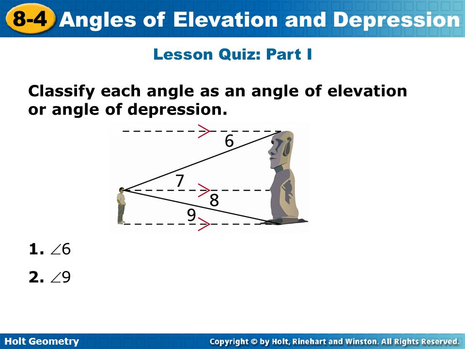 Lesson Quiz: Part I Classify each angle as an angle of elevation or angle of depression.
