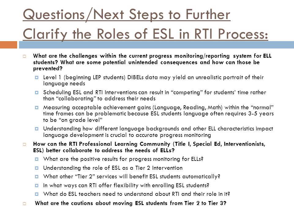 Questions/Next Steps to Further Clarify the Roles of ESL in RTI Process:
