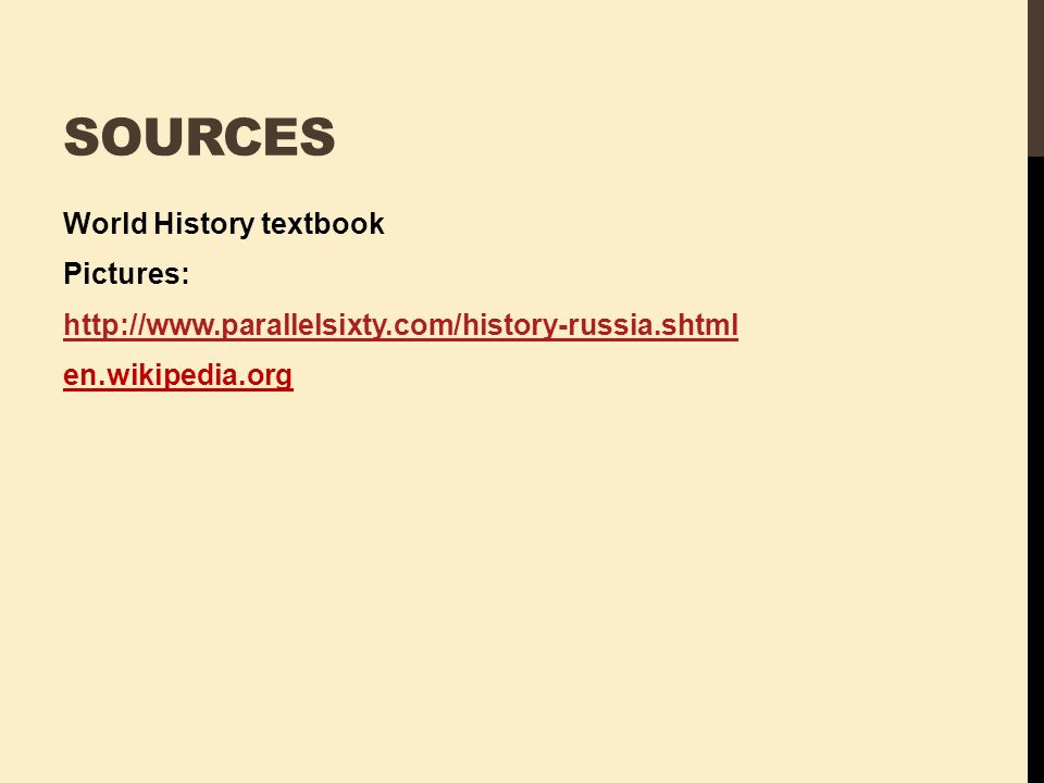 Sources World History textbook Pictures: http://www.parallelsixty.com/history-russia.shtml en.wikipedia.org