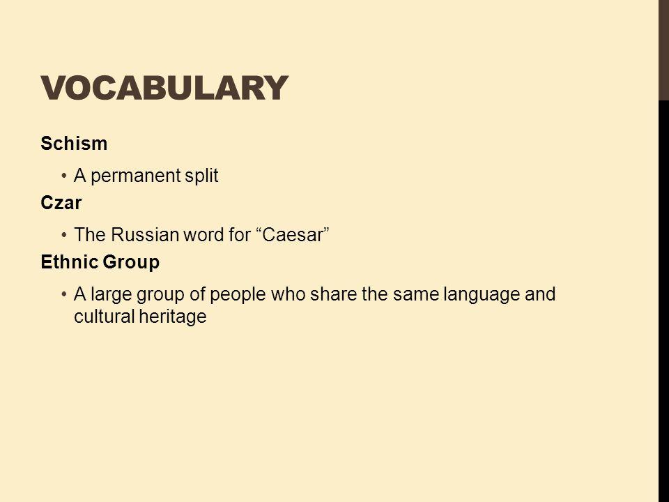 Vocabulary Schism A permanent split Czar The Russian word for Caesar