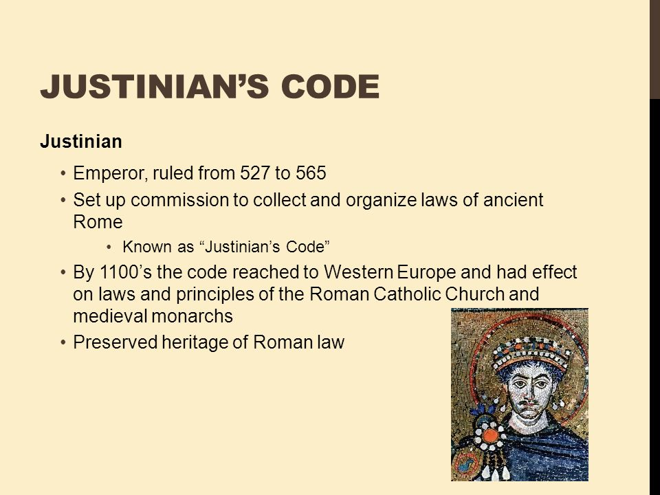 Justinian's Code Justinian Emperor, ruled from 527 to 565