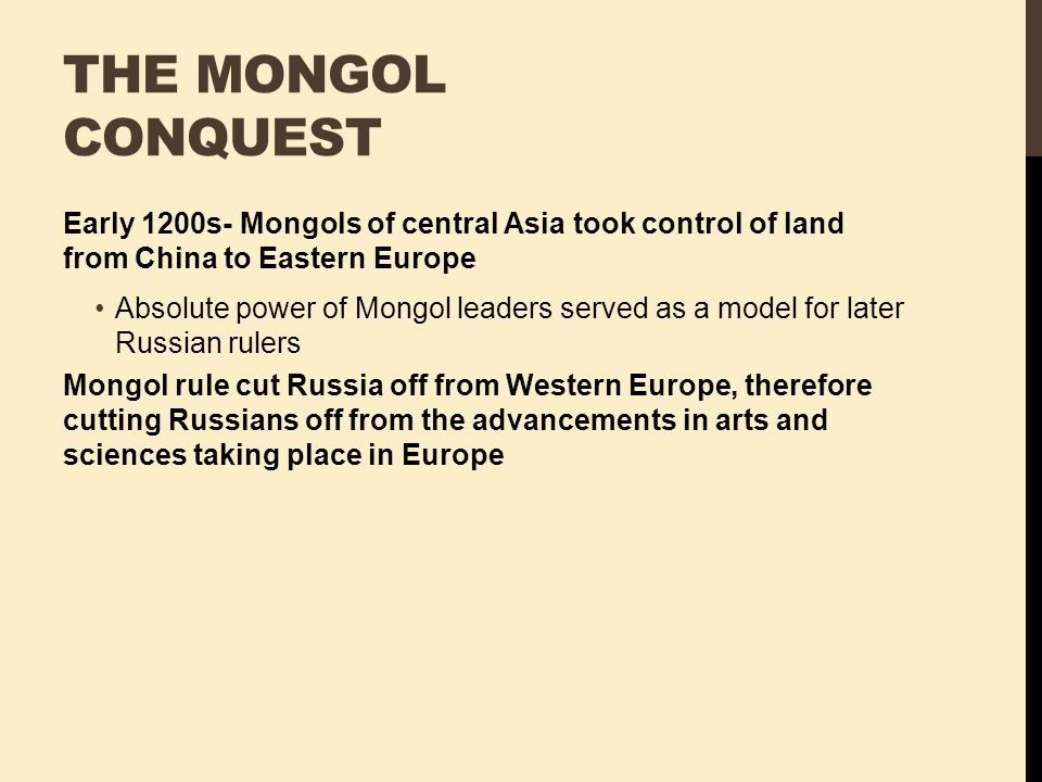 The Mongol Conquest Early 1200s- Mongols of central Asia took control of land from China to Eastern Europe.