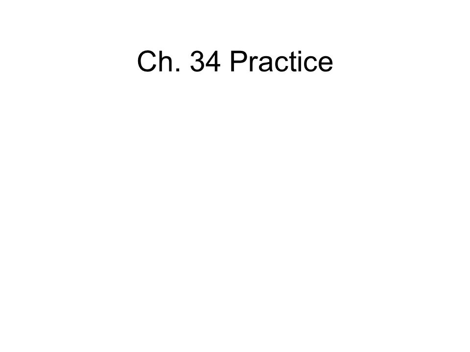 Ch. 34 Practice