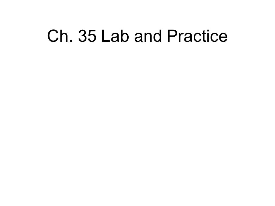 Ch. 35 Lab and Practice