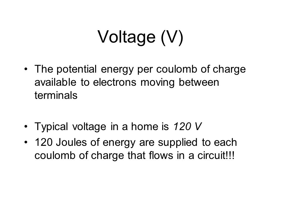 Voltage (V) The potential energy per coulomb of charge available to electrons moving between terminals.