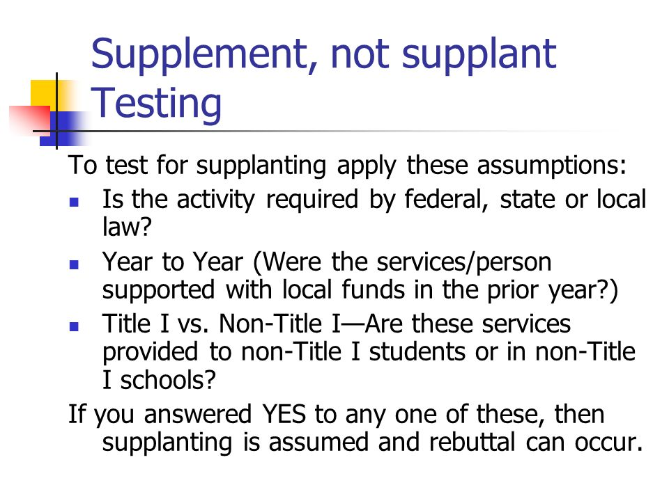 Supplement, not supplant Testing