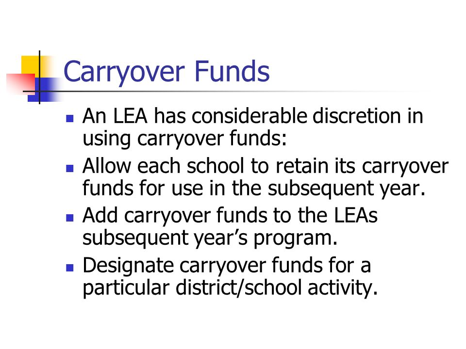 Carryover Funds An LEA has considerable discretion in using carryover funds:
