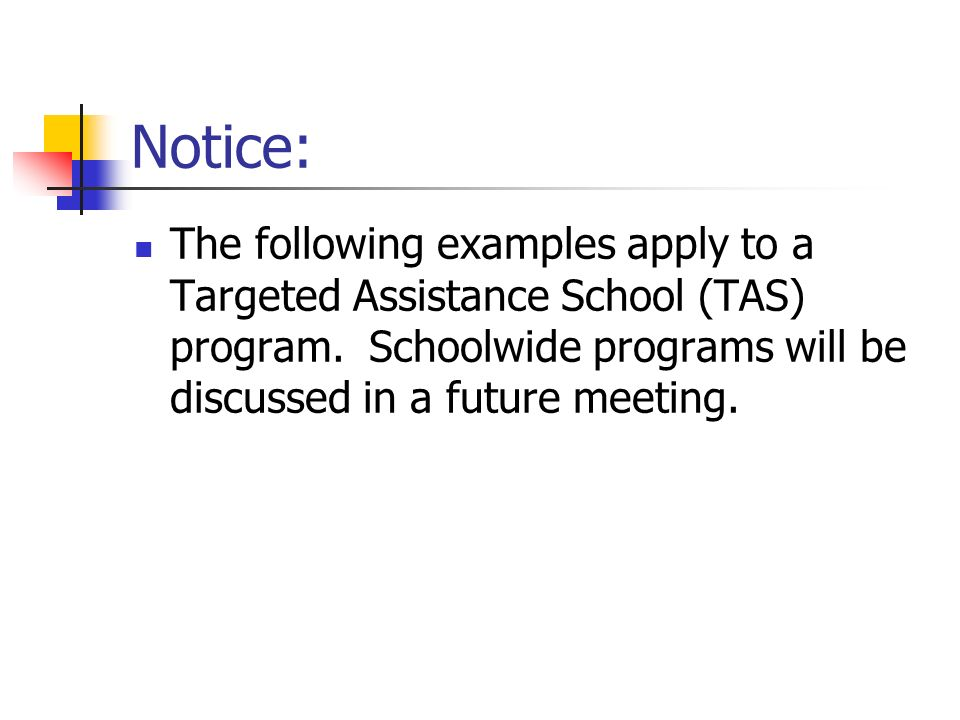 Notice: The following examples apply to a Targeted Assistance School (TAS) program.