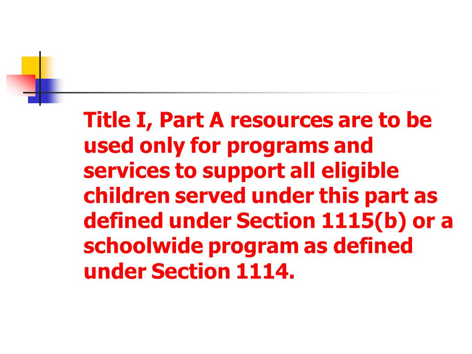 Title I, Part A resources are to be used only for programs and services to support all eligible children served under this part as defined under Section 1115(b) or a schoolwide program as defined under Section 1114.