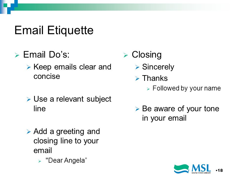 Email Etiquette Email Do's: Closing Keep emails clear and concise
