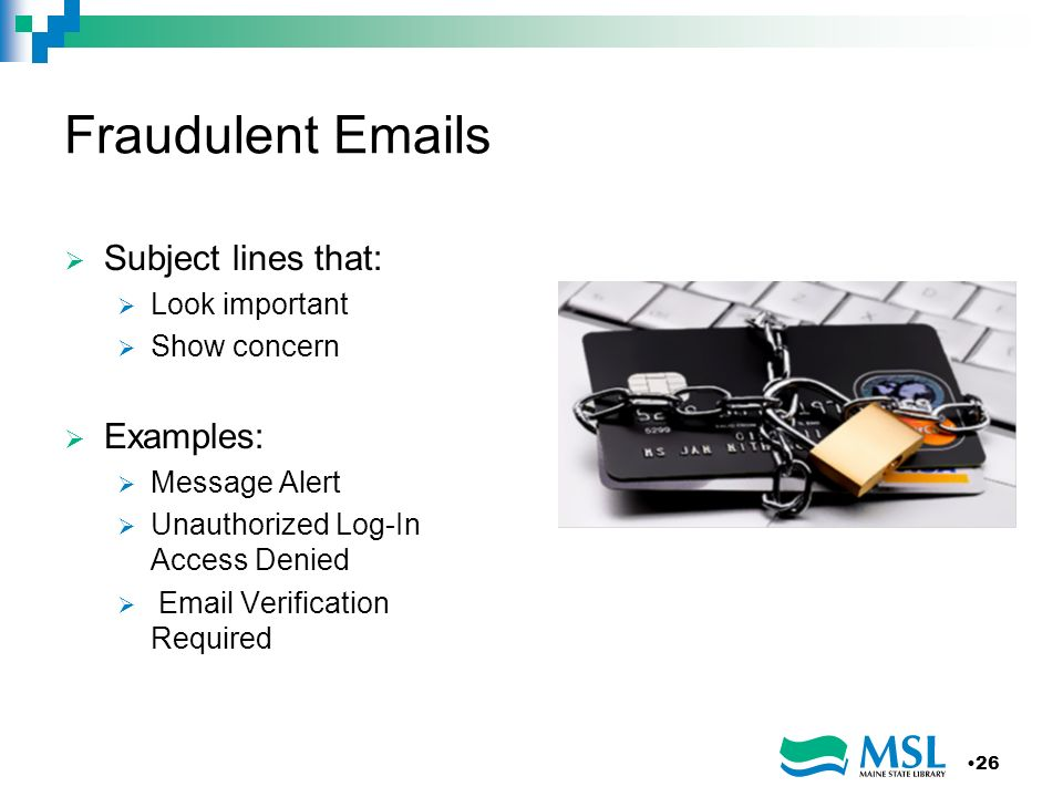 Fraudulent Emails Subject lines that: Examples: Look important