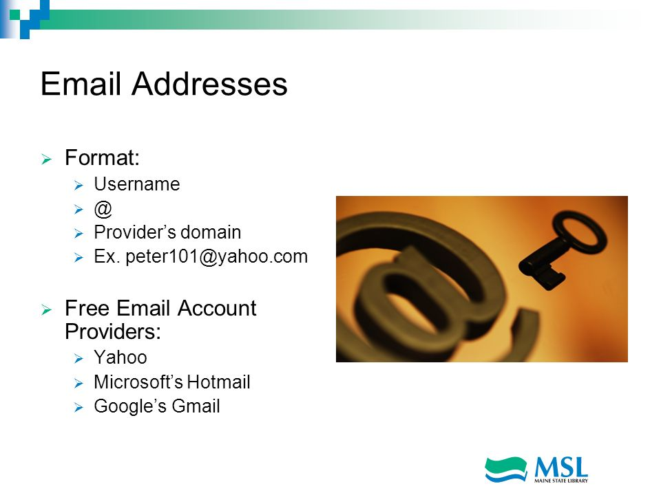 Email Addresses Format: Free Email Account Providers: Username @