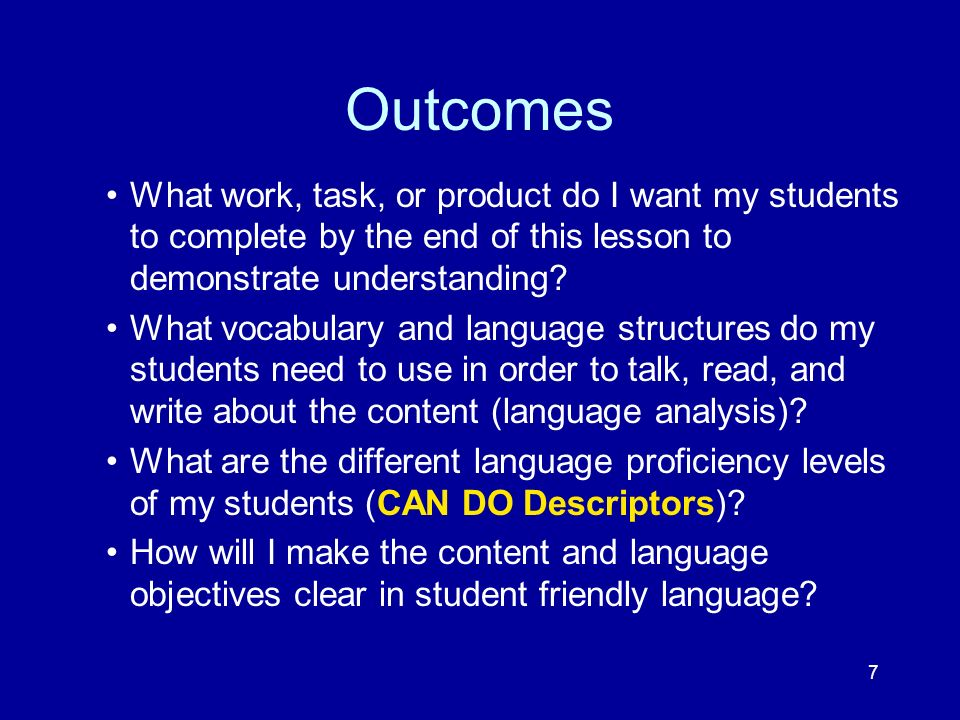 Outcomes What work, task, or product do I want my students to complete by the end of this lesson to demonstrate understanding