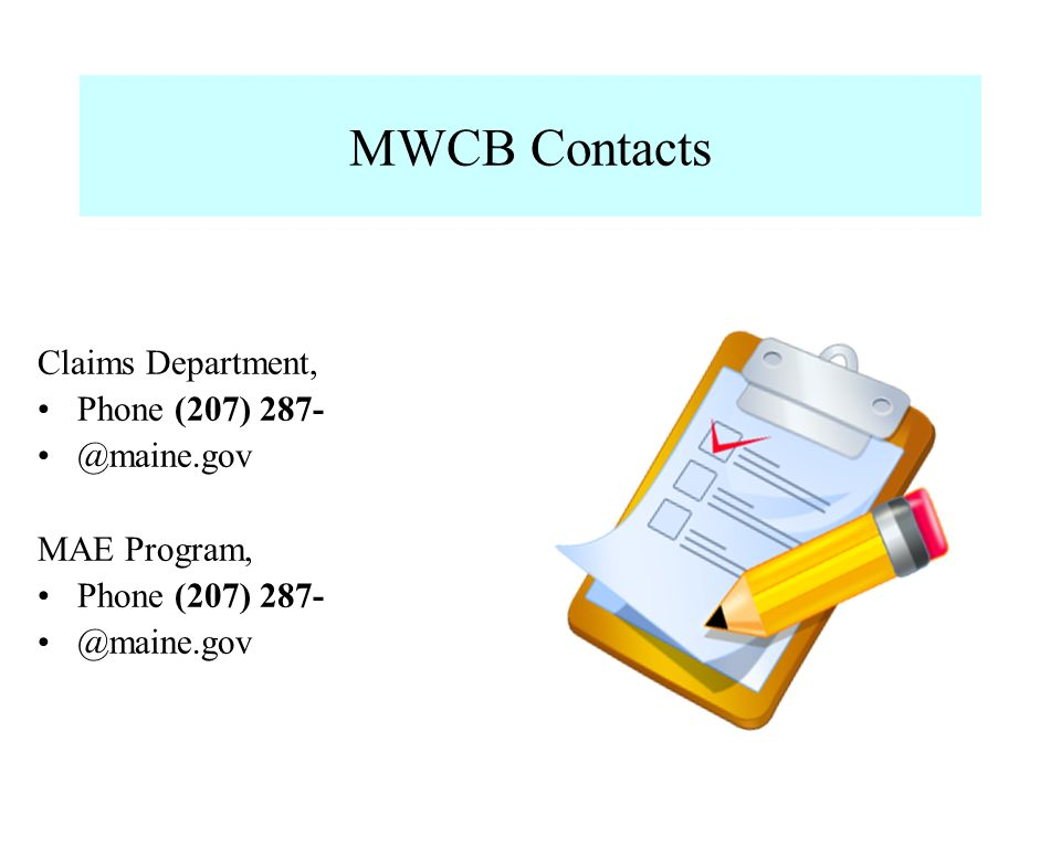 MWCB Contacts Claims Department, Phone (207) 287- @maine.gov