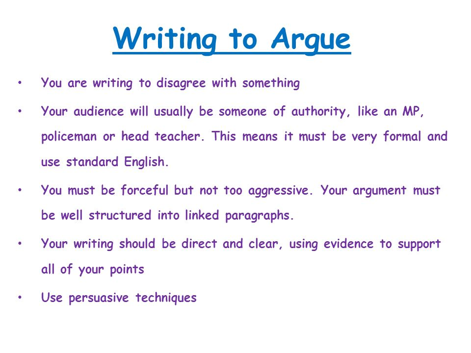 writing to argue techniques It essentially asks you to evaluate an argument, usually  strength and  relevance of the examples, and your grasp of standard written english.