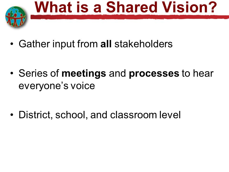 What is a Shared Vision Gather input from all stakeholders